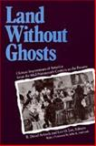 Land Without Ghosts - Chinese Impressions of America from the Mid-Nineteenth Century to the Present, Arkush, R. David, 0520084241