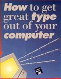 How to Get Great Type Out of Your Computer, James Felici, 0891344241