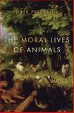 The Moral Lives of Animals, Dale Peterson, 1596914246