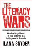 The Literacy Wars : Why Teaching Children to Read and Write is a Battleground in Australia, Snyder, Ilana, 1741754240