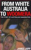 From White Australia to Woomera : The Story of Australian Immigration, Jupp, James, 0521824249