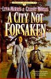 A City Not Forsaken, Lynn Morris and Gilbert Morris, 1556614241