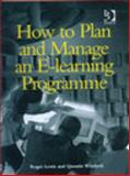 How to Plan and Manage an E-Learning Programme, Lewis, Roger and Whitlock, Quentin A., 0566084244