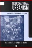 Transnational Urbanism : Locating Globalization, Smith, Michael Peter, 0631184244