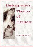 Shakespeare's Theater of Likeness, Shoaf, R. Allen, 0976704242