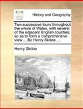 Two Successive Tours Throughout the Whole of Wales, with Several of the Adjacent English Counties; So As to Form a Comprehensive View by Henry Skr, Henry Skrine, 1170574246