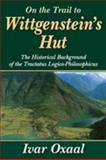 On the Trail to Wittgenstein's Hut : The Historical Background of the Tractatus Logico-Philosphicus, Oxaal, Ivar, 1412814243