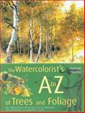 Watercolorist's A to Z of Trees and Foliage, Adelene Fletcher, 1581804245