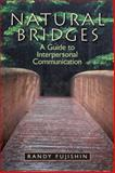 Natural Bridges : A Guide to Interpersonal Communication, Fujishin, Randy, 0205824250