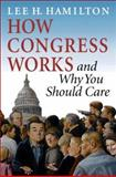 How Congress Works : And Why You Should Care, Hamilton, Lee H., 0253344255