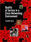 Quality of Service in a Cisco Networking Environment, Held, Gilbert, 0470844256