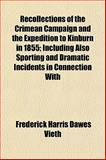 Recollections of the Crimean Campaign and the Expedition to Kinburn in 1855; Including Also Sporting and Dramatic Incidents in Connection With, Frederick Harris Dawes Vieth, 1151034258