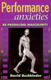Performance Anxieties : Re-Producing Masculinity, Buchbinder, David, 186448425X