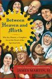 Between Heaven and Mirth, James Martin, 0062024256