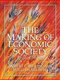 The Making of Economic Society, Heilbroner, Robert L. and Milberg, William, 0131704257