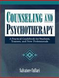 Counseling and Psychotherapy : A Practical Guidebook for Students, Trainees, and New Professionals, Cullari, Salvatore, 0205294251