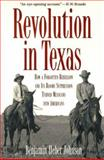 Revolution in Texas : How a Forgotten Rebellion and Its Bloody Suppression Turned Mexicans into Americans, Johnson, Benjamin Heber, 0300094256