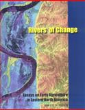 Rivers of Change : Essays on Early Agriculture in Eastern North America, Smith, Bruce D., 0817354255