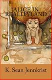Alice in Realityland, K. Jennkrist, 1463594259
