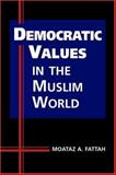 Democratic Values in the Muslim World, Fattah, Moataz A., 1588264254