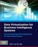 Data Virtualization for Business Intelligence Systems : Revolutionizing Data Integration for Data Warehouses, van der Lans, Rick, 0123944252