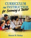 Curriculum and Instruction for Becoming a Teacher, Parkay, Forrest W., 0205424252