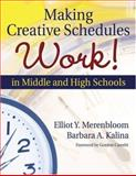 Making Creative Schedules Work! In Middle and High Schools, Merenbloom, Elliot Y. and Kalina, Barbara A., 1412924251