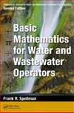 Mathematics Manual for Water and Wastewater Treatment Plant Operators, Second Edition : Basic Mathematics for Water and Wastewater Operators, Spellman, Frank R., 1482224259