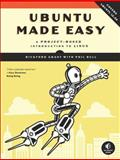 Ubuntu Made Easy : A Project-Based Introduction to Linux, Grant, Rickford and Bull, Phil, 1593274254