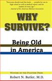 Why Survive? : Being Old in America, Butler, Robert Neil, 0801874254