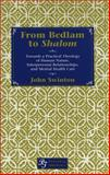 From Bedlam to Shalom : Towards a Practical Theology of Human Nature, Interpersonal Relationships and Mental Health Care, Swinton, John, 0820444251
