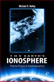 Earth's Ionosphere : Plasma Physics and Electrodynamics, Kelley, Michael C., 0120884259