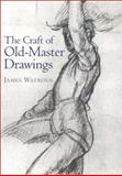 The Craft of Old-Master Drawings, Watrous, James, 0299014258
