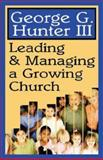 Leading and Managing a Growing Church, George G. Hunter, 0687024250
