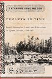 Tenants in Time : Family Strategies, Land, and Liberalism in Upper Canada, 1799-1871, Wilson, Catharine Anne, 0773534253