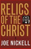 Relics of the Christ, Nickell, Joe, 0813124255