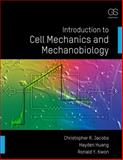 An Introduction to Cell Mechanics and Mechanobiology, Christopher R. Jacobs and Hayden Huang, 0815344252
