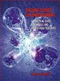 Teaching Science for Understanding : A Practical Guide for Middle and High School Teachers, Gallagher, James J., 0131144251