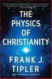 The Physics of Christianity, Frank J. Tipler, 0385514255