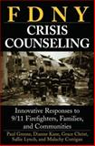 FDNY Crisis Counseling : Innovative Responses to 9/11 Firefighters, Families, and Communities, Greene, Paul and Kane, Dianne, 0471714259