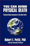 You Can Avoid Physical Death, Robert E. Pettit, 0595634257