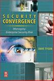 Security Convergence : Managing Enterprise Security Risk, Tyson, Dave, 0750684259
