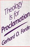 Theology Is for Proclamation, Gerhard O. Forde, 0800624254