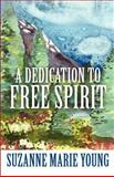 A Dedication to Free Spirit, Suzanne Marie Young, 1462634257