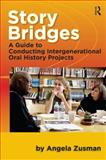 Story Bridges : A Guide for Conducting Intergenerational Oral History Projects, Zusman, Angela, 1598744259