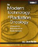 The Modern Technology of Radiation Oncology, Volume 2 : A Compendium for Medical Physicists and Radiation Oncologists, Jacob Van Dyk, 1930524250