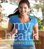 My Health : An Outcomes Approach with MyHealthLab, Donatelle, Rebecca J., 0321834259