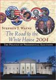 The Road to the White House 2004 : The Politics of Presidential Elections, Wayne, Stephen J., 0534614256