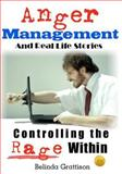 Anger Management and Real Life Stories, Belinda Grattison, 1480134252