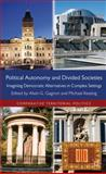 Political Autonomy and Divided Societies : Imagining Democratic Alternatives in Complex Settings, , 023036425X